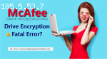 How to fix McAfee drive encryption fatal error?