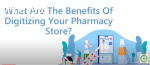 What are the Benefits of Digitizing Your Pharmacy?